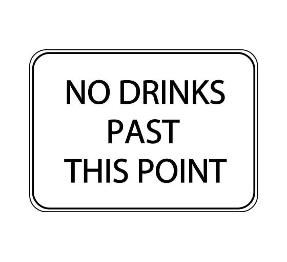 No Drinks Past This Point Sign