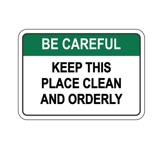 OSHA BE CAREFUL Keep This Place Clean And Orderly Sign