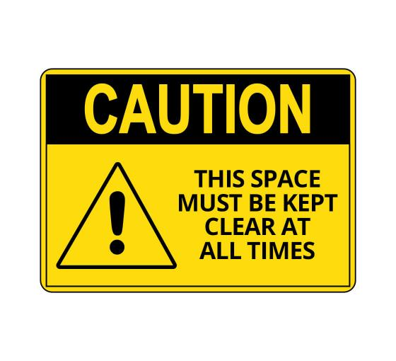 OSHA CAUTION This Space Must Be Kept Clear At All Times Sign
